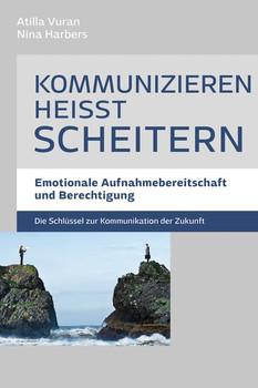 Kommunizieren heißt scheitern. Emotionale Aufnahmebereitschaft und Berechtigung - Die Schlüssel zur Kommunikation der Zukunft - Dr. Nina Harbers  [Gebundene Ausgabe]