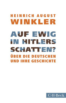 Auf ewig in Hitlers Schatten?. Über die Deutschen und ihre Geschichte - Heinrich August Winkler  [Taschenbuch]