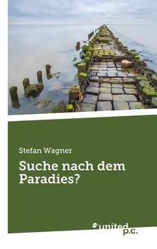 Suche nach dem Paradies? - Stefan Wagner  [Taschenbuch]