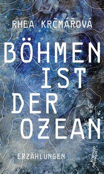 Böhmen ist der Ozean - Rhea Krčmářová  [Gebundene Ausgabe]