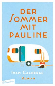 Der Sommer mit Pauline. Roman - Ivan Calbérac  [Gebundene Ausgabe]