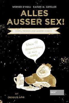 Alles außer Sex!. Essen, Trinken und andere Hobbys - Rainer M. Gefeller  [Taschenbuch]