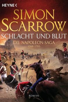 Schlacht und Blut - Die Napoleon-Saga 1. Roman - Simon Scarrow  [Taschenbuch]