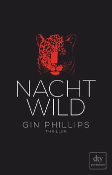 NACHTWILD. Thriller - Gin Phillips  [Taschenbuch]