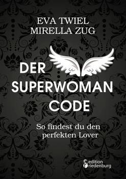 Der Superwoman Code - So findest du den perfekten Lover - Eva Twiel  [Taschenbuch]
