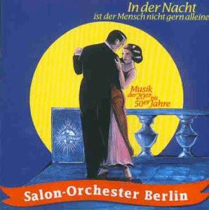 Salon-Orchester Berlin - In der Nacht Ist der Mensch Ni