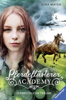 Pferdeflüsterer-Academy, Band 5: Zerbrechliche Träume - Gina Mayer  [Gebundene Ausgabe]