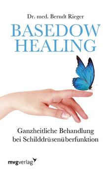 Basedow Healing. Ganzheitliche Behandlung bei Schilddrüsenüberfunktion - Berndt Rieger  [Taschenbuch]