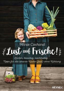 Lust auf Frische!. Lecker, knackig, nachhaltig - Tipps für die smarte Küche (fast) ohne Kühlung - Marie Cochard  [Taschenbuch]