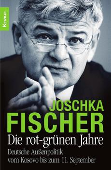 Die rot-grünen Jahre: Deutsche Außenpolitik vom Kosovo bis zum 11. September - Joschka Fischer
