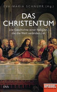 Das Christentum. Die Geschichte einer Religion, die die Welt verändert hat - Ein SPIEGEL-Buch [Gebundene Ausgabe]