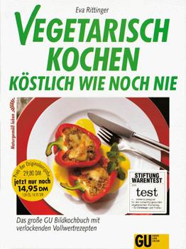 Vegetarisch kochen, köstlich wie noch nie. Sonderausgabe. Das große GU- Bildkochbuch mit verlockenden Vollwertrezepten - Eva Rittinger