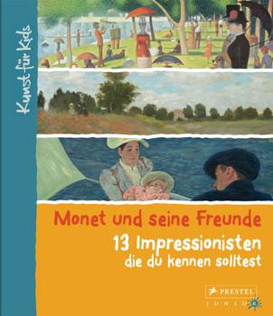 Monet und seine Freunde. 13 Impressionisten, die du kennen solltest: Kunst für Kids - Heine, Florian