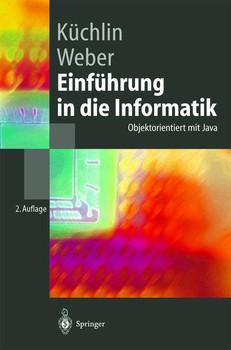 Einführung in die Informatik: Objektorientiert mit Java (Springer-Lehrbuch) - Wolfgang Küchlin