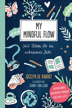 My Mindful Flow. 365 Ideen für ein achtsames Jahr - Inspirationen und kreative Übungen fürs Hier & Jetzt - Jocelyn de Kwant  [Taschenbuch]