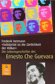 Solidarität ist die Zärtlichkeit der Völker: Die Lebensgeschichte des Che Guevara - Frederik Hetmann