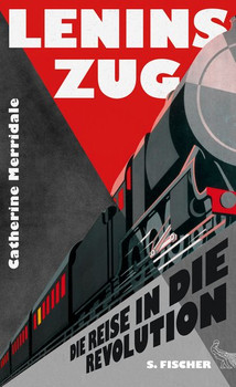 Lenins Zug: Die Reise in die Revolution - Catherine Merridale [Gebundene Ausgabe]