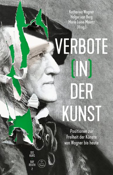 Verbote (in) der Kunst. Positionen zur Freiheit der Künste von Wagner bis heute [Gebundene Ausgabe]