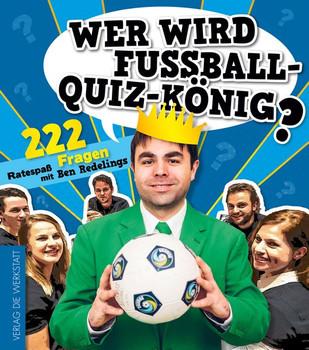 Wer wird Fußball-Quiz-König?. 222 Fragen. Ratespaß mit Ben Redelings - Ben Redelings  [Gebundene Ausgabe]