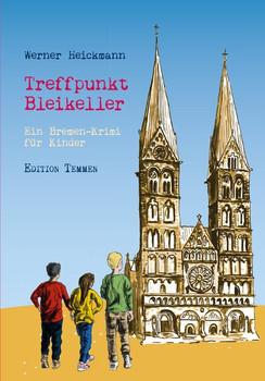 Treffpunkt Bleikeller. Ein Bremen-Krimi für Kinder - Werner Heickmann  [Gebundene Ausgabe]