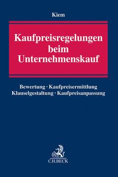 Kaufpreisregelungen beim Unternehmenskauf: Bewertung, Kaufpreisermittlung, Klauselgestaltung, Kaufpreisanpassung