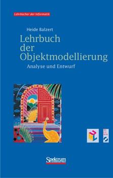 Lehrbuch der Objektmodellierung. Analyse und Entwurf, m. CD-ROM - Heide Balzert