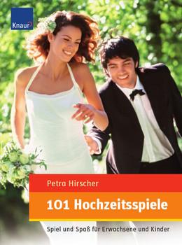 101 Hochzeitsspiele: Spiel und Spaß für Erwachsene und Kinder - Petra Hirscher
