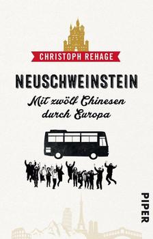 Neuschweinstein. Mit zwölf Chinesen durch Europa - Christoph Rehage  [Taschenbuch]