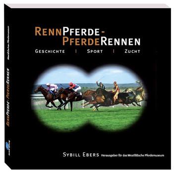 Rennpferde Pferderennen. Geschichte, Sport, Zucht - Sybill Ebers  [Taschenbuch]