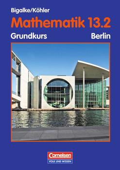 Mathematik Sekundarstufe II. Berlin - Aktuelle Ausgabe: Mathematik Sekundarstufe II. 13. Schuljahr: 2. Halbjahr. Grundkurs. Schülerbuch. Berlin. Ausgabe 2004