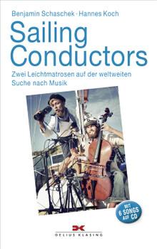 Benjamin Schaschek & Hannes Koch - Sailing Conductors: Zwei Leichtmatrosen auf der weltweiten Suche nach Musik [inkl. CD]