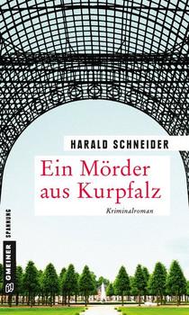 Ein Mörder aus Kurpfalz. Palzkis 17. Fall - Harald Schneider  [Taschenbuch]