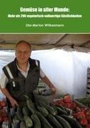 Gemüse in aller Munde: Mehr als 290 vegetarisch-vollwertige Köstlichkeiten - Ute-Marion Wilkesmann