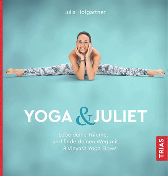 Yoga & Juliet. Lebe deine Träume und finde deinen Weg mit 8 Vinyasa Yoga Flows - Julia Hofgartner  [Taschenbuch]
