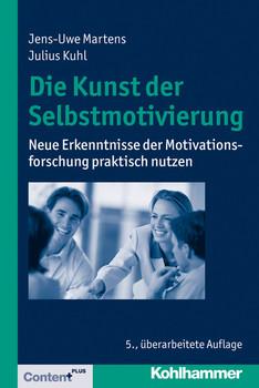 Die Kunst der Selbstmotivierung: Neue Erkenntnisse der Motivationsforschung praktisch nutzen - Jens-Uwe Martens