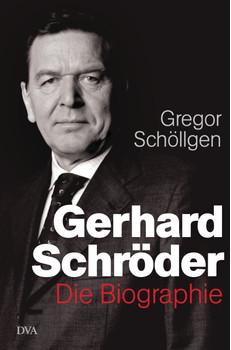 Gerhard Schröder: Die Biographie - Schöllgen, Gregor