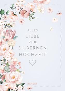 Alles Liebe zur Silbernen Hochzeit [Gebundene Ausgabe]
