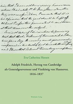 Adolph Friedrich, Herzog von Cambridge als Generalgouverneur und Vizekönig von Hannover, 1816–1837 - Eva Catherina Heesen  [Gebundene Ausgabe]