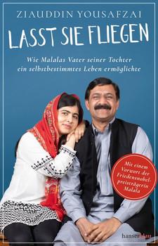 Lasst sie fliegen. Wie Malalas Vater seiner Tochter ein selbstbestimmtes Leben ermöglichte - Ziauddin Yousafzai  [Taschenbuch]