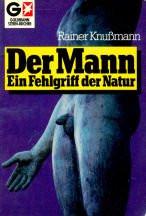 Der Mann, ein Fehlgriff der Natur. - Rainer Knussmann