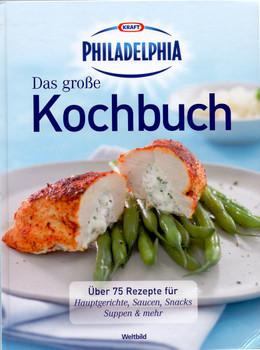 Das große Philadelphia Kochbuch: Über 75 Rezepte für Hauptgerichte, Saucen, Snacks, Suppen & mehr [Gebundene Ausgabe, Weltbild]