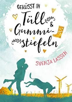 Geküsst in Tüll & Gummistiefeln - Svenja Lassen [Taschenbuch]