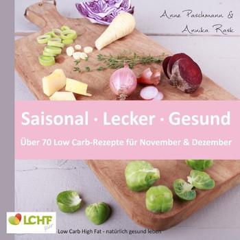 LCHF pur: Saisonal. Lecker. Gesund - über 70 Low Carb-Rezepte für November & Dezember. Low Carb High Fat - natürlich gesund leben - Annika Rask  [Taschenbuch]