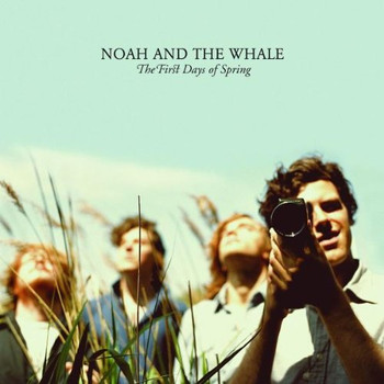 Noah and the Whale - The First Days of Spring
