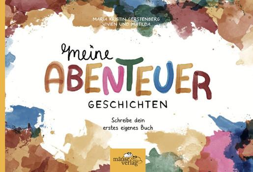 Meine Abenteuergeschichten. Schreibe dein erstes eigenes Buch - Maria Kristin Gerstenberg  [Taschenbuch]
