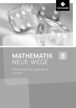 Mathematik Neue Wege SI / Mathematik Neue Wege SI - Ausgabe 2013 für Nordrhein-Westfalen. Ausgabe 2013 für Nordrhein-Westfalen / Lösungen 8 [Taschenbuch]