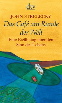 Das Café am Rande der Welt: Eine Erzählung über den Sinn des Lebens - John Strelecky [Taschenbuch]