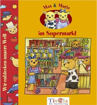 Max und Marie im Supermarkt. Max und Marie SachGeschichten - Barbara Landbeck