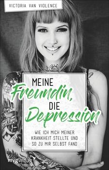 Meine Freundin, die Depression. Wie ich mich meiner Krankheit stellte und so zu mir selbst fand - Victoria van Violence  [Taschenbuch]