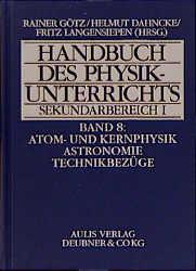 Handbuch des Physikunterrichts. Sekundarstufe I: Handbuch des Physikunterrichts, Sekundarbereich I, 8 Bde. in 9 Tl.-Bdn, Bd.8, Atomphysik und Kernphysik, Astronomie, Technikbezüge - Rainer Götz